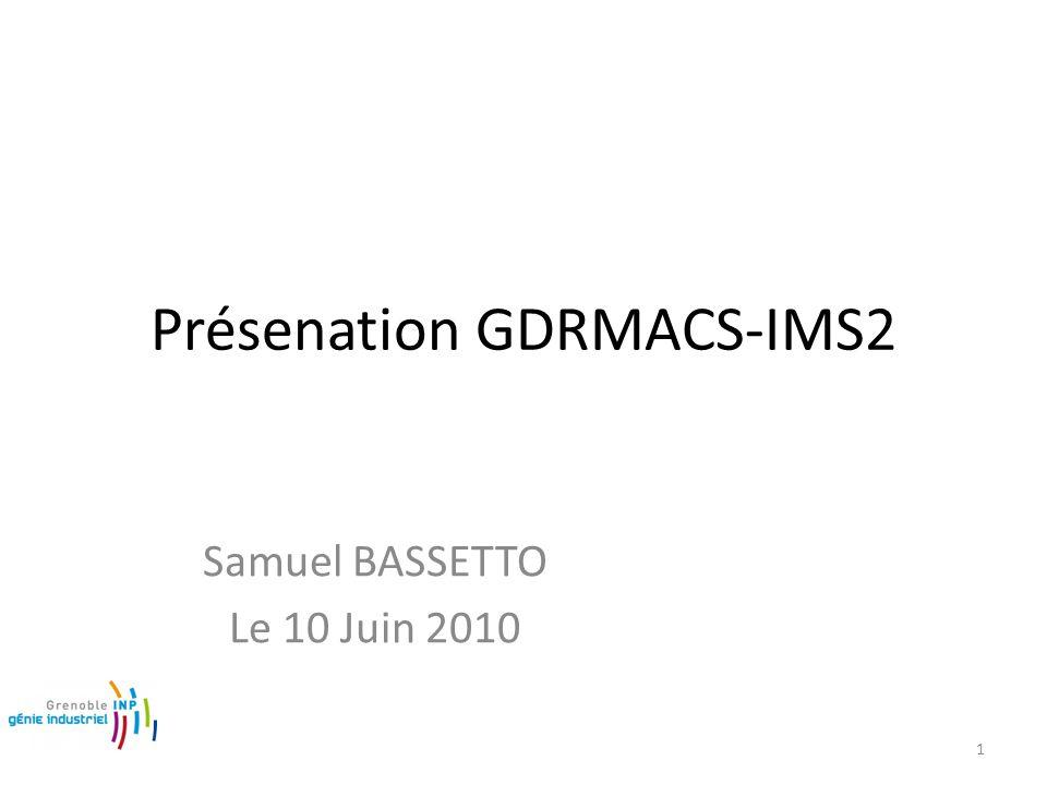 Présenation GDRMACS-IMS2 Samuel BASSETTO Le 10 Juin 2010 1