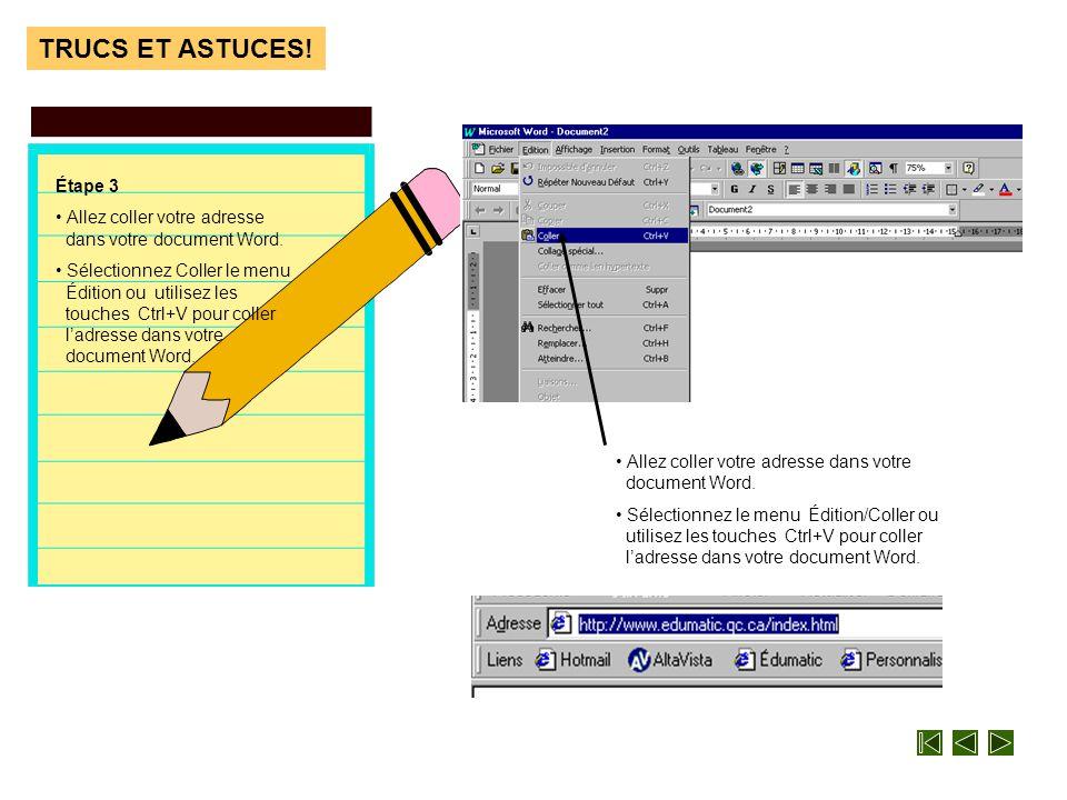 Patron TRUCS ET ASTUCES! • Sélectionnez le menu Édition/Copier ou utilisez Ctrl+C pour copier l 'adresse. Étape 2 • Choisissez Copier dans le menu Édi