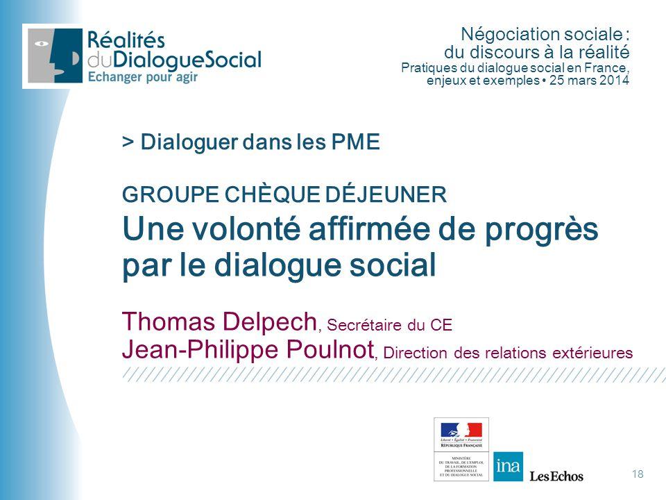 Négociation sociale : du discours à la réalité Pratiques du dialogue social en France, enjeux et exemples • 25 mars 2014 Une volonté affirmée de progr