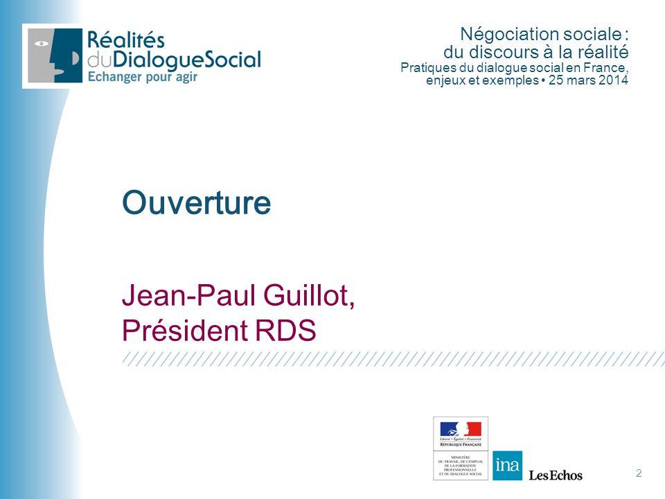 Négociation sociale : du discours à la réalité Pratiques du dialogue social en France, enjeux et exemples • 25 mars 2014 2 Jean-Paul Guillot, Présiden