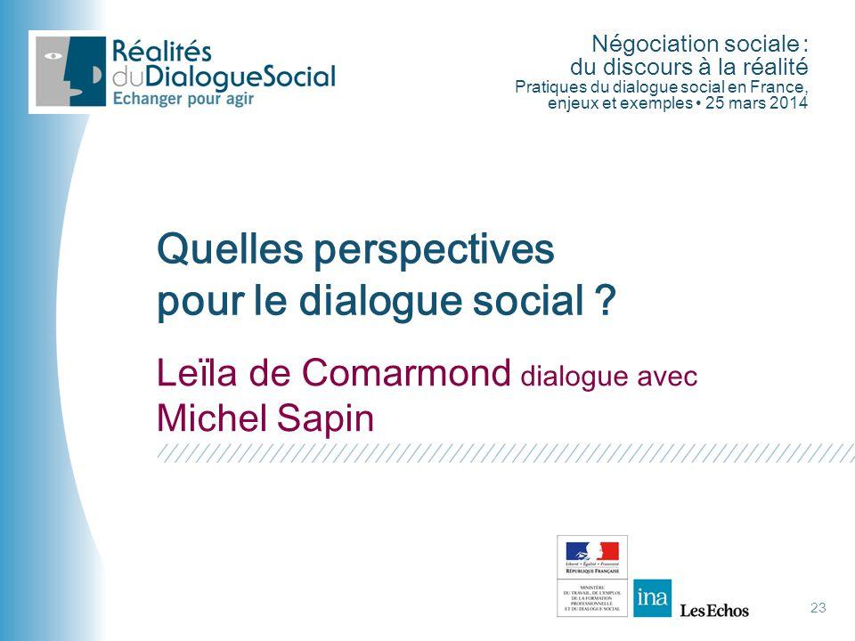 Négociation sociale : du discours à la réalité Pratiques du dialogue social en France, enjeux et exemples • 25 mars 2014 23 Quelles perspectives pour