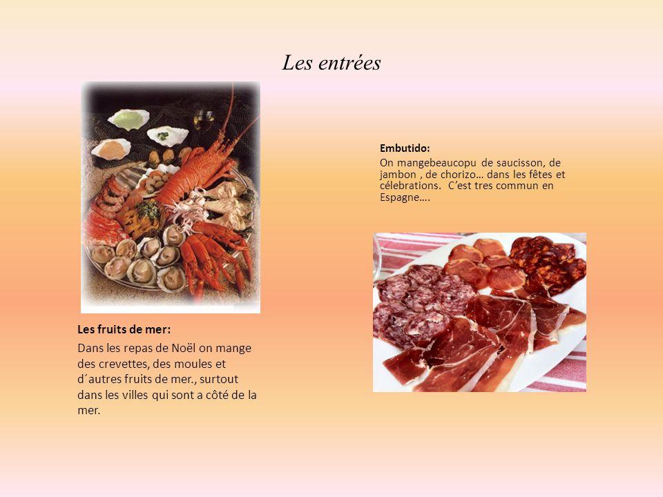 Les entrées Les fruits de mer: Dans les repas de Noël on mange des crevettes, des moules et d´autres fruits de mer., surtout dans les villes qui sont