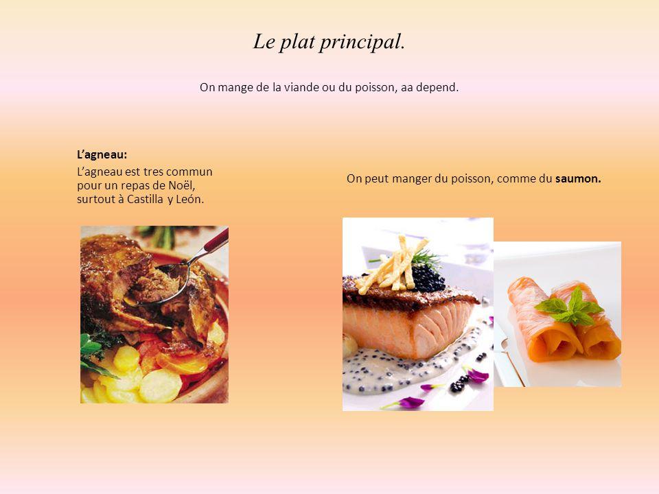 Le plat principal. On mange de la viande ou du poisson, aa depend. L'agneau: L'agneau est tres commun pour un repas de Noël, surtout à Castilla y León