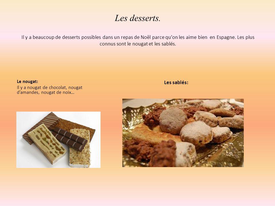 Les desserts. Il y a beaucoup de desserts possibles dans un repas de Noël parce qu'on les aime bien en Espagne. Les plus connus sont le nougat et les
