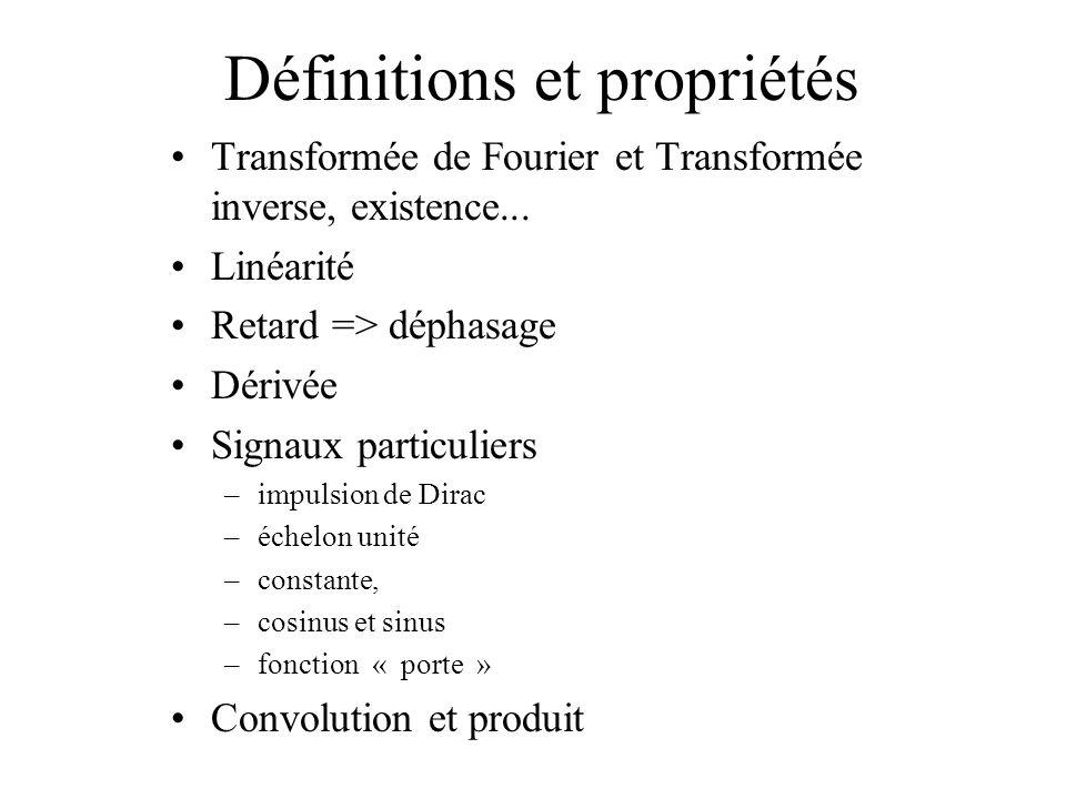 Définitions et propriétés •Transformée de Fourier et Transformée inverse, existence...