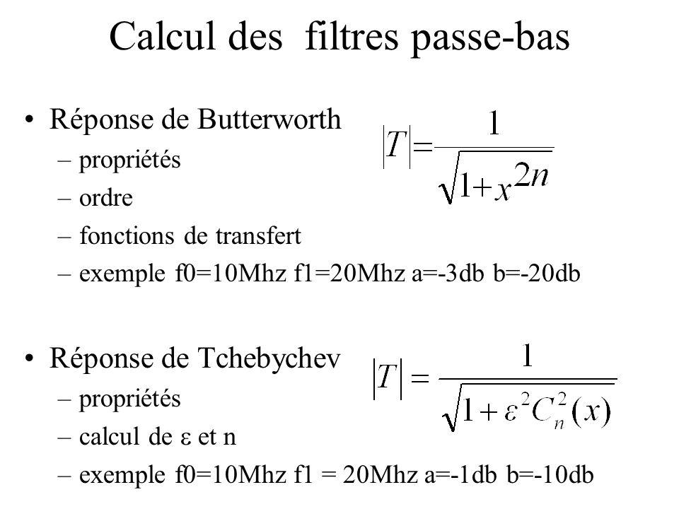 •Réponse de Butterworth –propriétés –ordre –fonctions de transfert –exemple f0=10Mhz f1=20Mhz a=-3db b=-20db •Réponse de Tchebychev –propriétés –calcul de  et n –exemple f0=10Mhz f1 = 20Mhz a=-1db b=-10db Calcul des filtres passe-bas