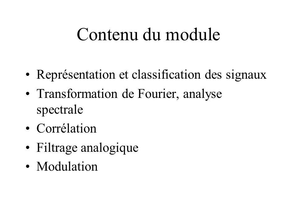 Contenu du module •Représentation et classification des signaux •Transformation de Fourier, analyse spectrale •Corrélation •Filtrage analogique •Modulation