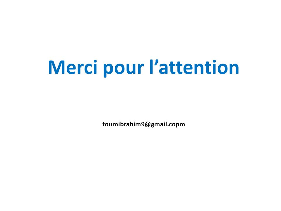Merci pour l'attention toumibrahim9@gmail.copm