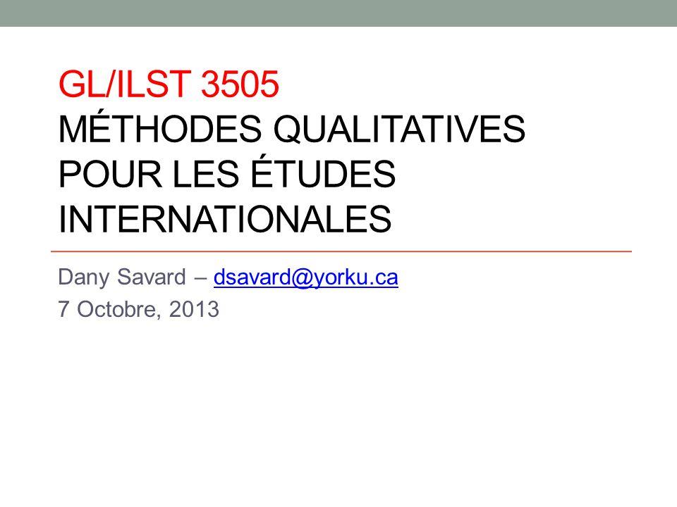 GL/ILST 3505 MÉTHODES QUALITATIVES POUR LES ÉTUDES INTERNATIONALES Dany Savard – dsavard@yorku.cadsavard@yorku.ca 7 Octobre, 2013