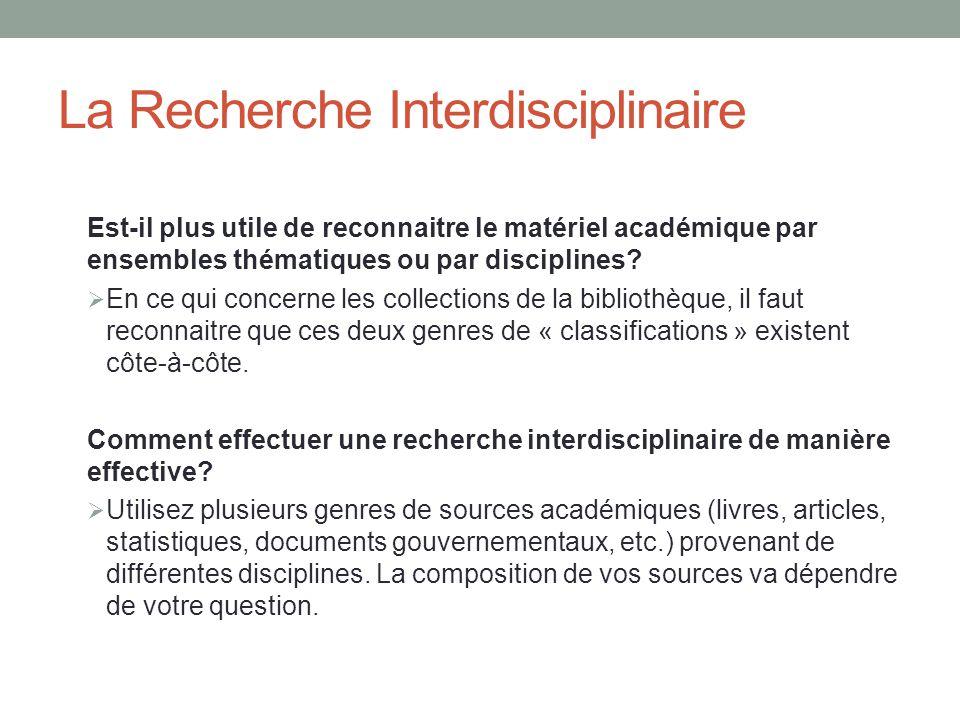 La Recherche Interdisciplinaire Questions principales à se poser: • Quelles sont mes sources (bases de données, articles, etc.).