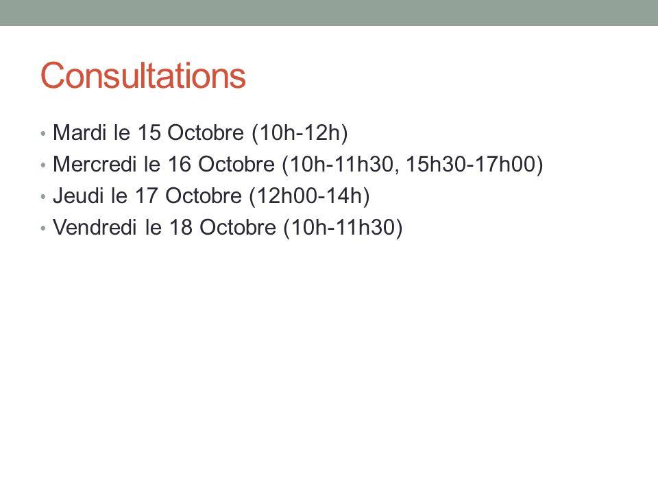 Consultations • Mardi le 15 Octobre (10h-12h) • Mercredi le 16 Octobre (10h-11h30, 15h30-17h00) • Jeudi le 17 Octobre (12h00-14h) • Vendredi le 18 Octobre (10h-11h30)