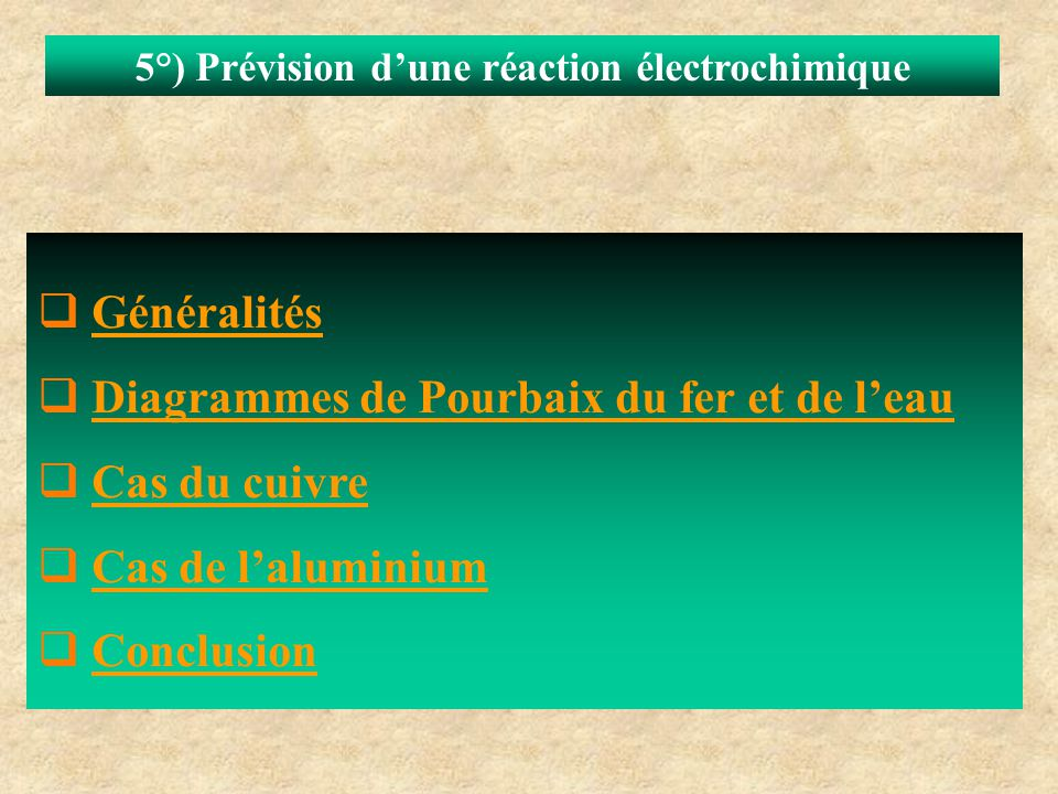 5°) Prévision d'une réaction électrochimique  GénéralitésGénéralités  Diagrammes de Pourbaix du fer et de l'eauDiagrammes de Pourbaix du fer et de l