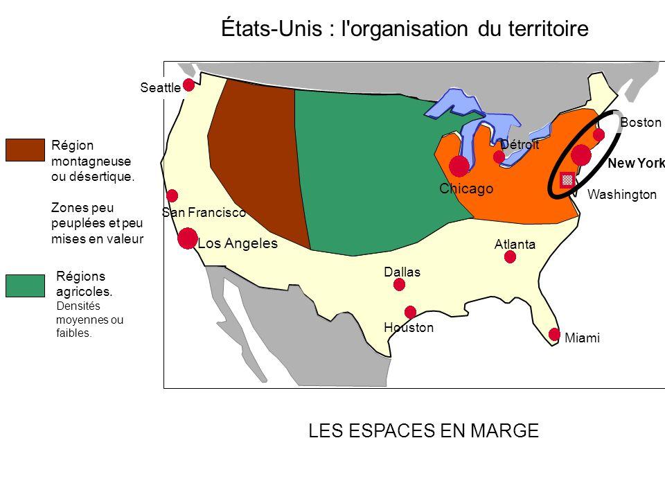 États-Unis : l'organisation du territoire LES ESPACES EN MARGE Los Angeles Atlanta Miami Houston Dallas Détroit Région montagneuse ou désertique. Zone