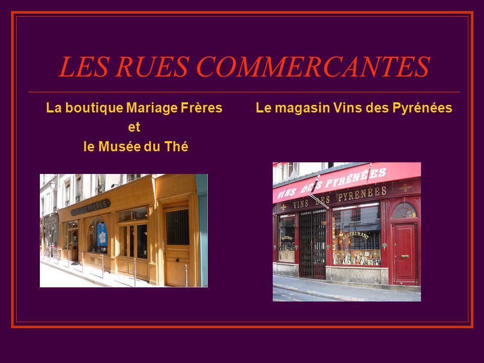 LES RUES COMMERCANTES La boutique Mariage Frères et le Musée du Thé Le magasin Vins des Pyrénées