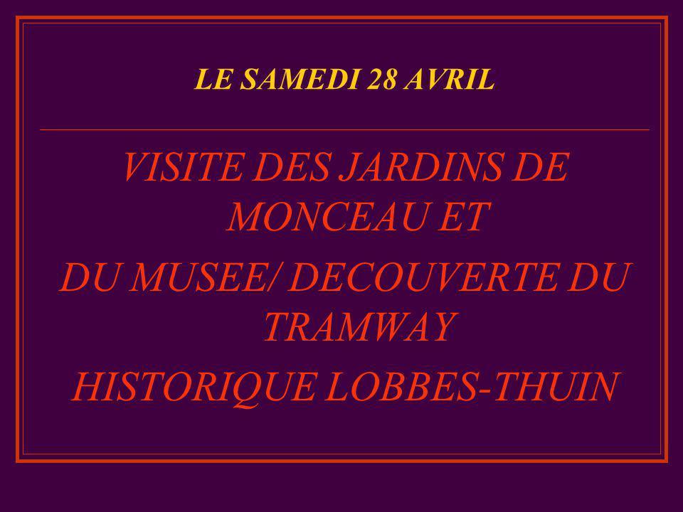 LE SAMEDI 28 AVRIL VISITE DES JARDINS DE MONCEAU ET DU MUSEE/ DECOUVERTE DU TRAMWAY HISTORIQUE LOBBES-THUIN