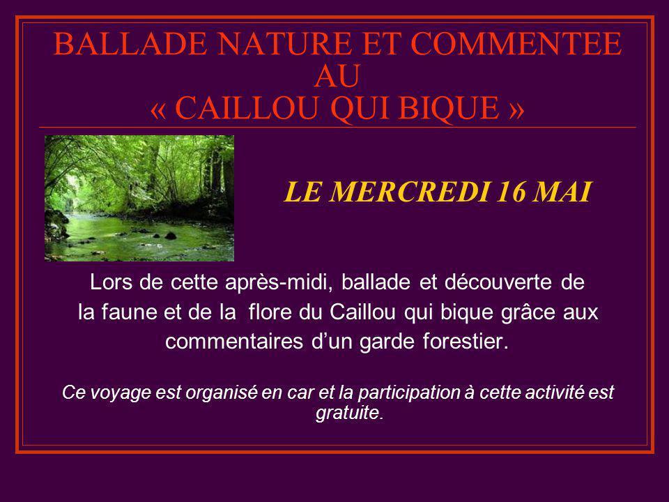 BALLADE NATURE ET COMMENTEE AU « CAILLOU QUI BIQUE » LE MERCREDI 16 MAI Lors de cette après-midi, ballade et découverte de la faune et de la flore du