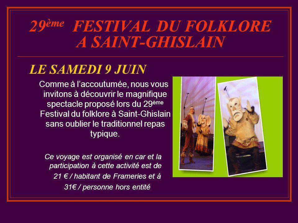 29 ème FESTIVAL DU FOLKLORE A SAINT-GHISLAIN LE SAMEDI 9 JUIN Comme à l'accoutumée, nous vous invitons à découvrir le magnifique spectacle proposé lors du 29 ème Festival du folklore à Saint-Ghislain sans oublier le traditionnel repas typique.