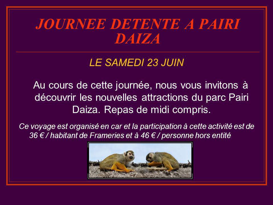 JOURNEE DETENTE A PAIRI DAIZA LE SAMEDI 23 JUIN Au cours de cette journée, nous vous invitons à découvrir les nouvelles attractions du parc Pairi Daiza.