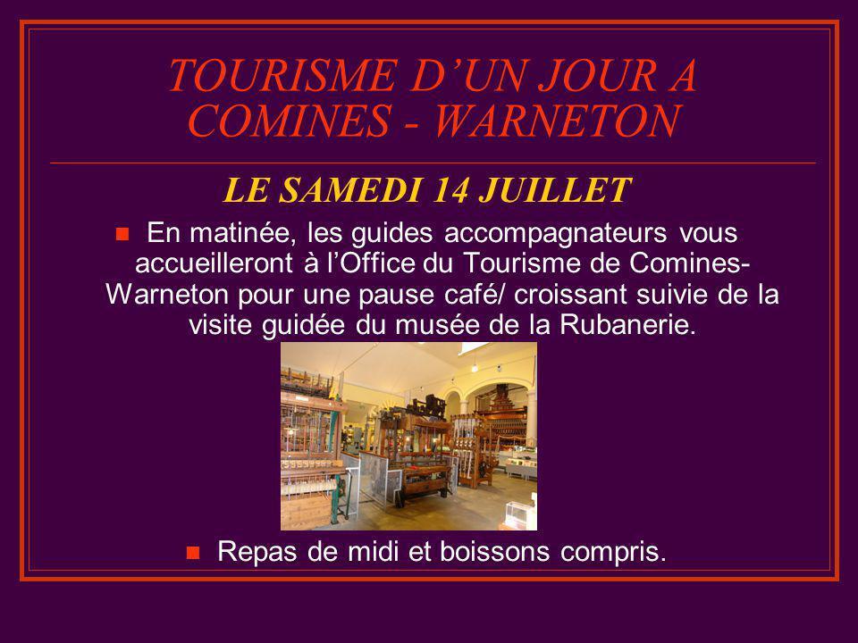 TOURISME D'UN JOUR A COMINES - WARNETON LE SAMEDI 14 JUILLET  En matinée, les guides accompagnateurs vous accueilleront à l'Office du Tourisme de Comines- Warneton pour une pause café/ croissant suivie de la visite guidée du musée de la Rubanerie.