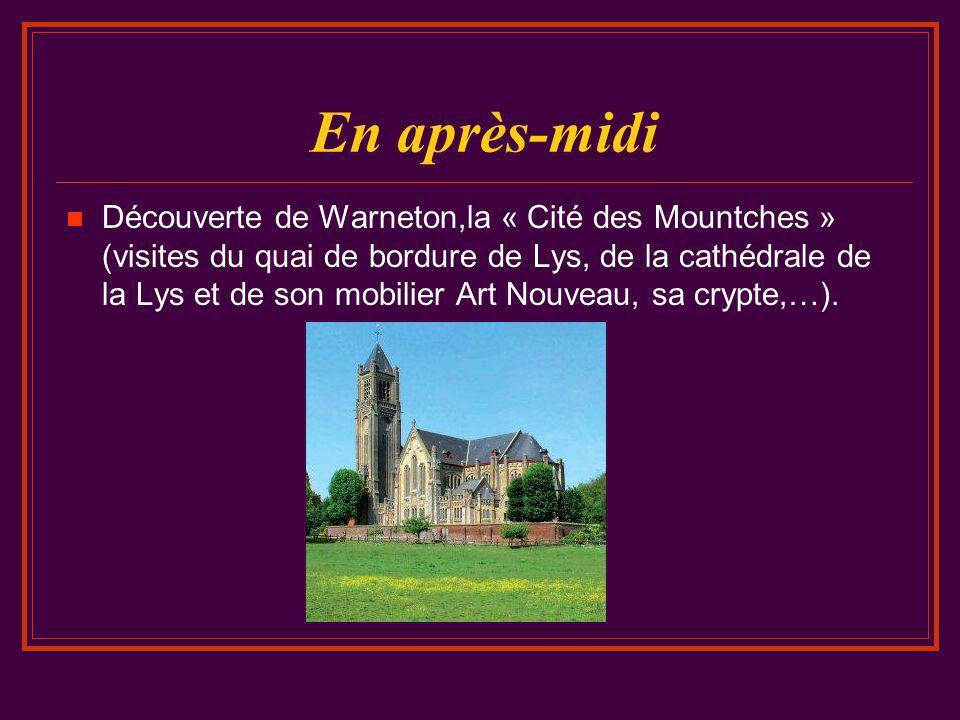 En après-midi  Découverte de Warneton,la « Cité des Mountches » (visites du quai de bordure de Lys, de la cathédrale de la Lys et de son mobilier Art Nouveau, sa crypte,…).