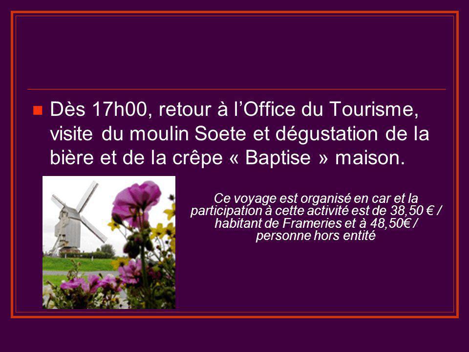  Dès 17h00, retour à l'Office du Tourisme, visite du moulin Soete et dégustation de la bière et de la crêpe « Baptise » maison. Ce voyage est organis