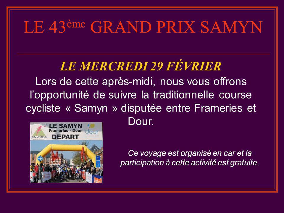 LE 43 ème GRAND PRIX SAMYN LE MERCREDI 29 FÉVRIER Lors de cette après-midi, nous vous offrons l'opportunité de suivre la traditionnelle course cycliste « Samyn » disputée entre Frameries et Dour.