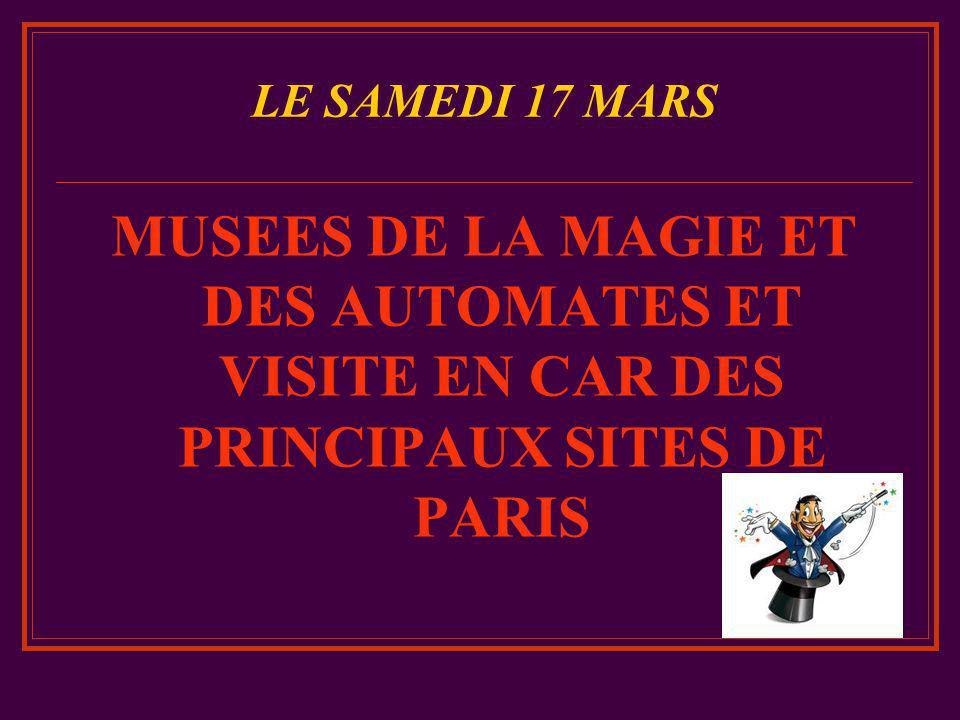 MUSEES DE LA MAGIE ET DES AUTOMATES ET VISITE EN CAR DES PRINCIPAUX SITES DE PARIS LE SAMEDI 17 MARS