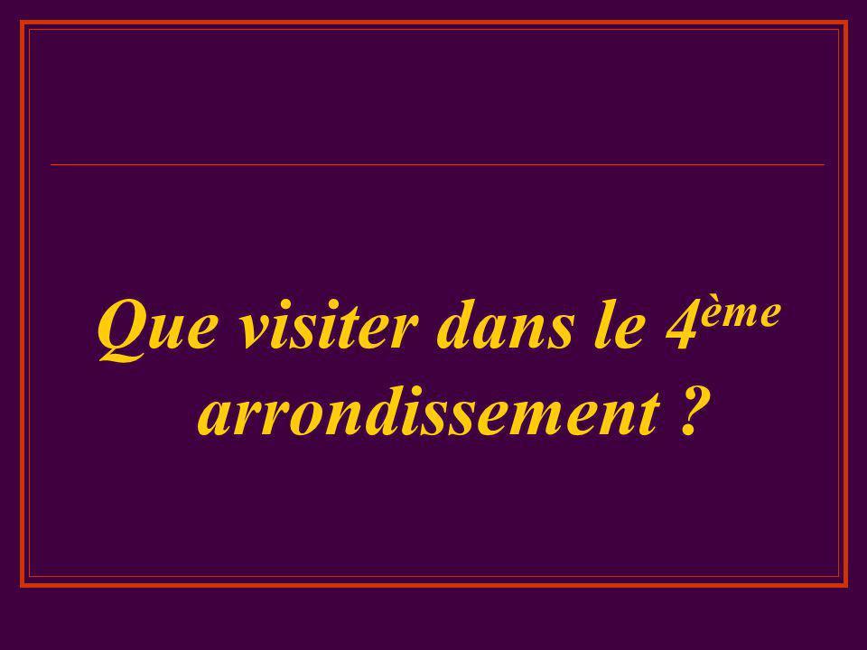 Que visiter dans le 4 ème arrondissement ?
