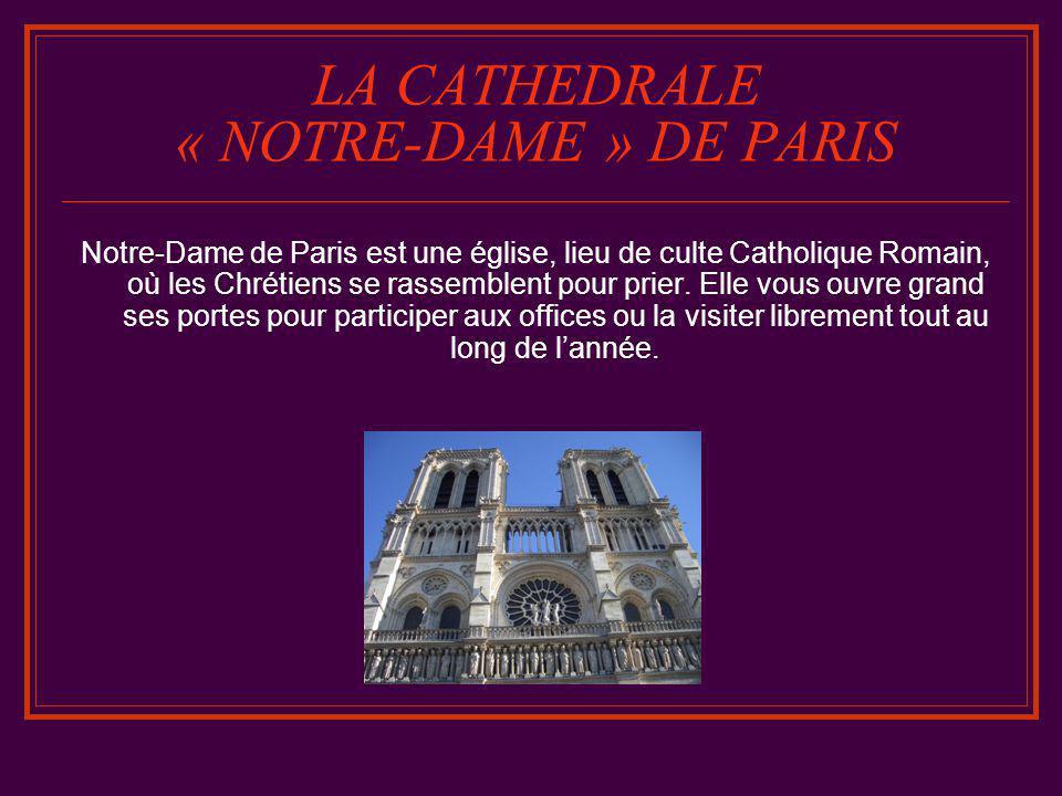 LA CATHEDRALE « NOTRE-DAME » DE PARIS Notre-Dame de Paris est une église, lieu de culte Catholique Romain, où les Chrétiens se rassemblent pour prier.