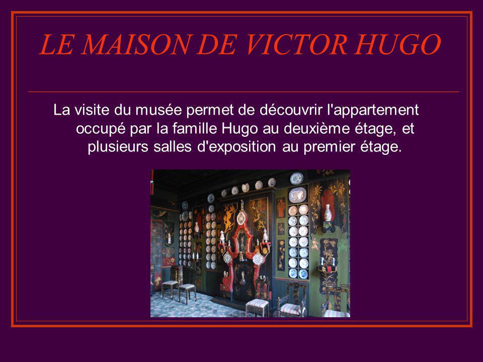LE MAISON DE VICTOR HUGO La visite du musée permet de découvrir l appartement occupé par la famille Hugo au deuxième étage, et plusieurs salles d exposition au premier étage.