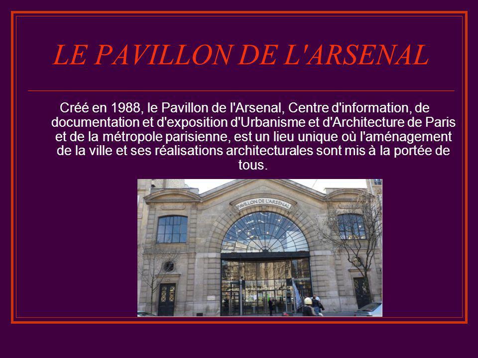 LE PAVILLON DE L ARSENAL Créé en 1988, le Pavillon de l Arsenal, Centre d information, de documentation et d exposition d Urbanisme et d Architecture de Paris et de la métropole parisienne, est un lieu unique où l aménagement de la ville et ses réalisations architecturales sont mis à la portée de tous.