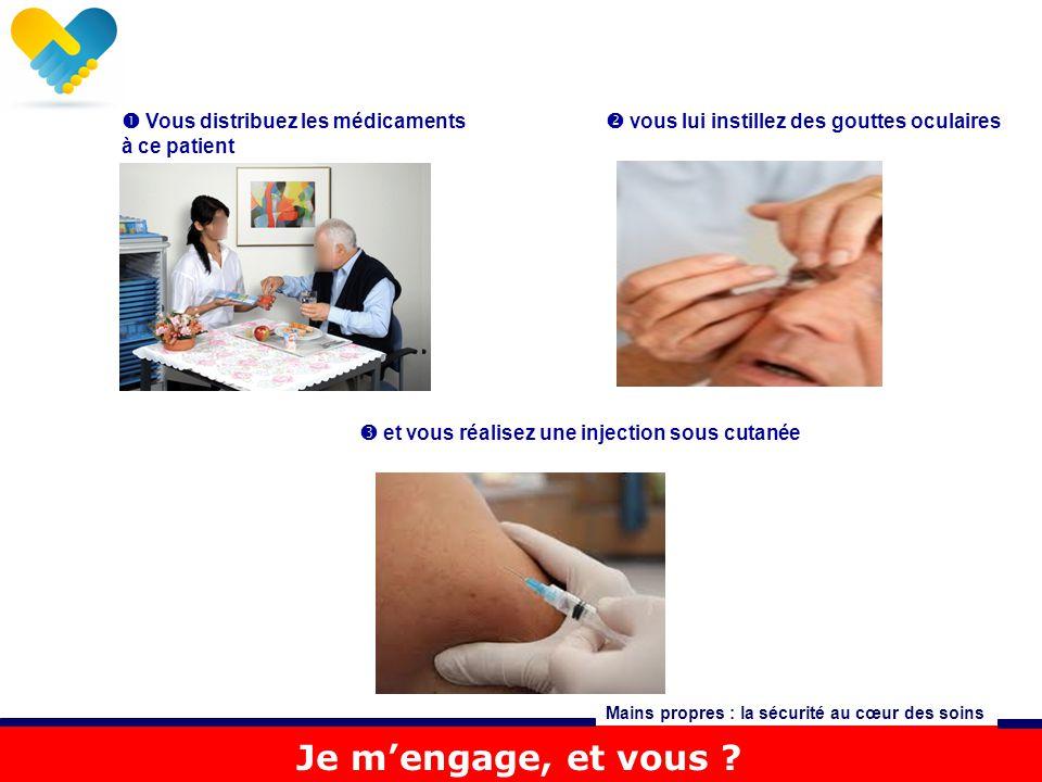 Je m'engage, et vous ? Mains propres : la sécurité au cœur des soins  et vous réalisez une injection sous cutanée  Vous distribuez les médicaments à