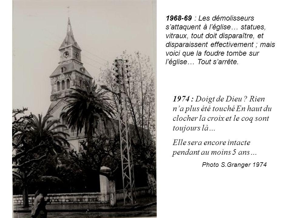 1974 : Doigt de Dieu ? Rien n'a plus été touché En haut du clocher la croix et le coq sont toujours là… Elle sera encore intacte pendant au moins 5 an
