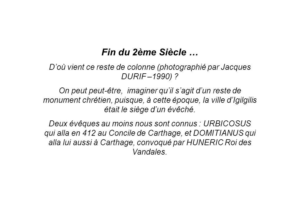 Fin du 2ème Siècle … D'où vient ce reste de colonne (photographié par Jacques DURIF –1990) ? On peut peut-être, imaginer qu'il s'agit d'un reste de mo