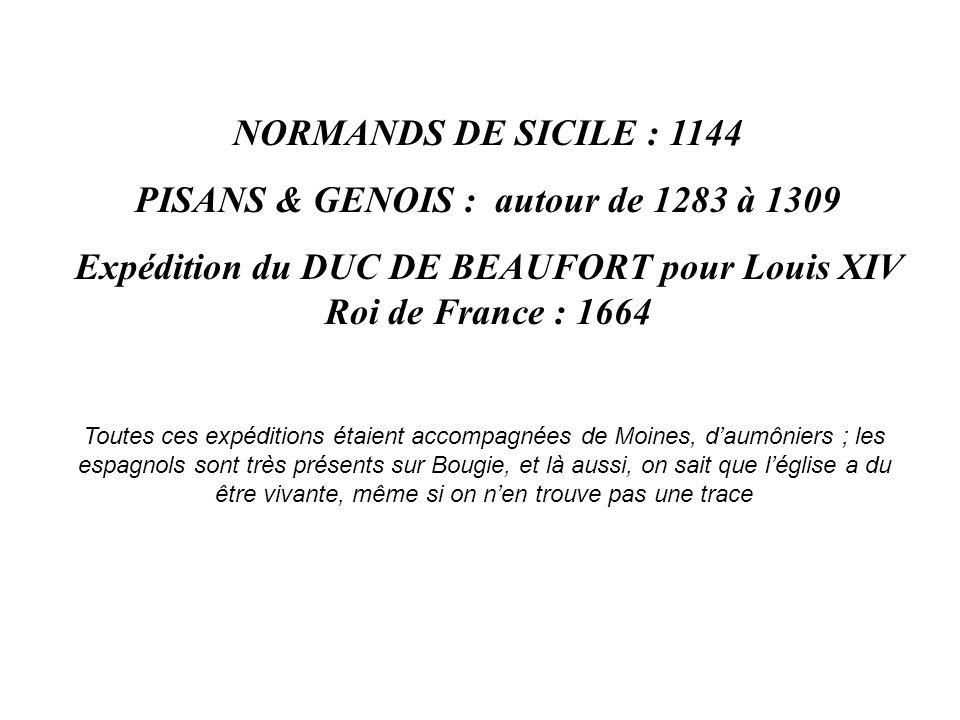 NORMANDS DE SICILE : 1144 PISANS & GENOIS : autour de 1283 à 1309 Expédition du DUC DE BEAUFORT pour Louis XIV Roi de France : 1664 Toutes ces expédit