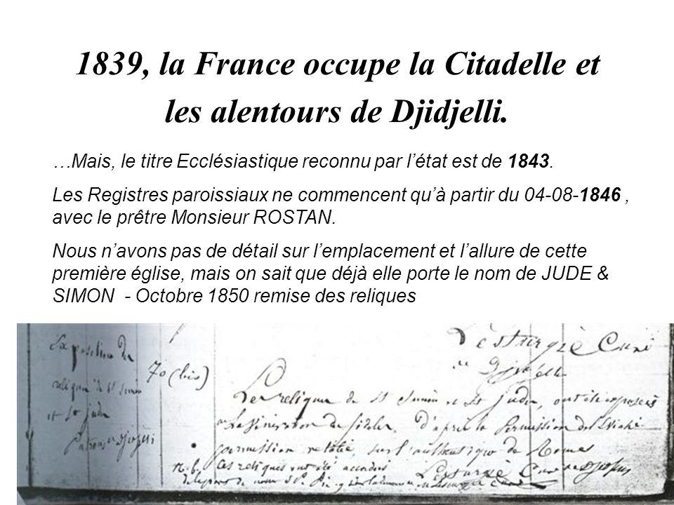 1839, la France occupe la Citadelle et les alentours de Djidjelli. …Mais, le titre Ecclésiastique reconnu par l'état est de 1843. Les Registres parois