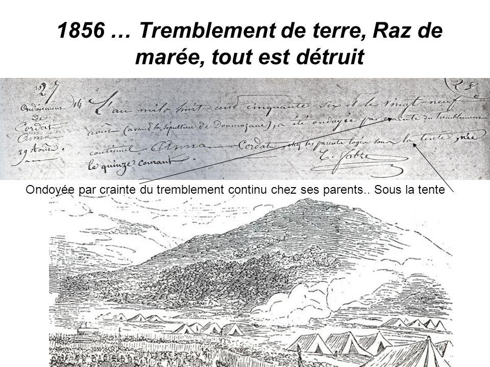 1856 … Tremblement de terre, Raz de marée, tout est détruit Ondoyée par crainte du tremblement continu chez ses parents.. Sous la tente