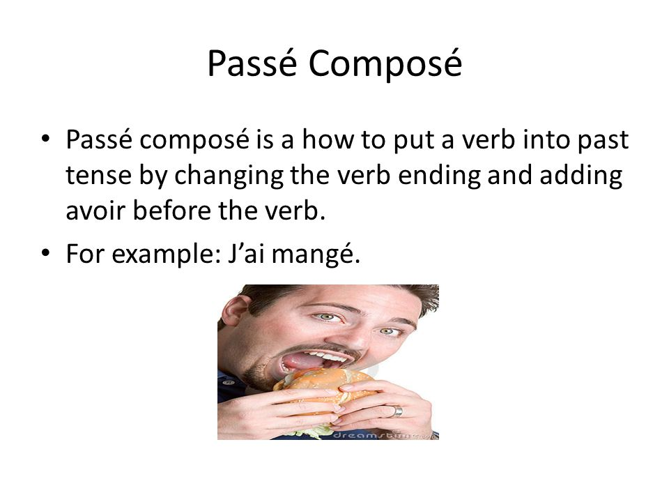 Passé Composé • Passé composé is a how to put a verb into past tense by changing the verb ending and adding avoir before the verb.