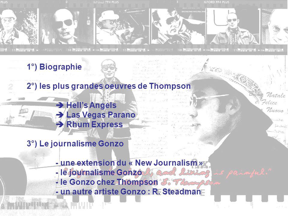 1°) Biographie 2°) les plus grandes oeuvres de Thompson  Hell's Angels  Las Vegas Parano  Rhum Express 3°) Le journalisme Gonzo - une extension du