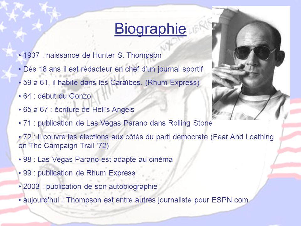 Biographie • 1937 : naissance de Hunter S. Thompson • Dès 18 ans il est rédacteur en chef d'un journal sportif • 59 à 61, il habite dans les Caraïbes.