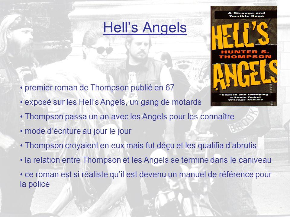 Hell's Angels • premier roman de Thompson publié en 67 • exposé sur les Hell's Angels, un gang de motards • Thompson passa un an avec les Angels pour