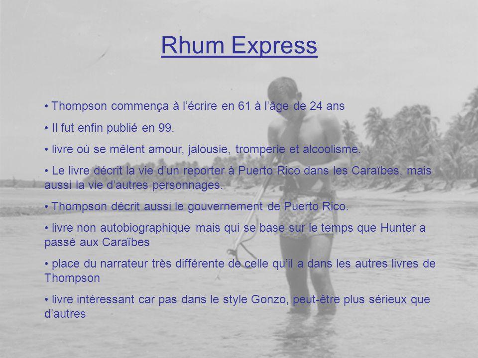 Rhum Express • Thompson commença à l'écrire en 61 à l'âge de 24 ans • Il fut enfin publié en 99. • livre où se mêlent amour, jalousie, tromperie et al