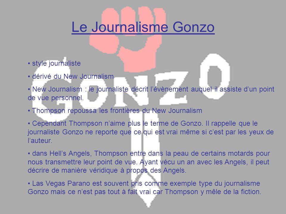 Le Journalisme Gonzo • style journaliste • dérivé du New Journalism • New Journalism : le journaliste décrit l'évènement auquel il assiste d'un point