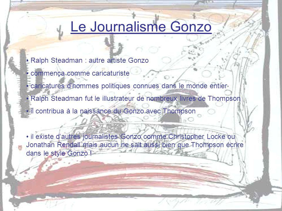 Le Journalisme Gonzo • Ralph Steadman : autre artiste Gonzo • commença comme caricaturiste • caricatures d'hommes politiques connues dans le monde ent