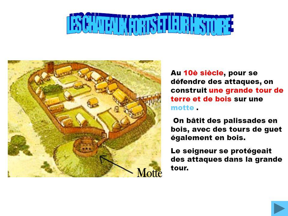 Au 10è siècle, pour se défendre des attaques, on construit une grande tour de terre et de bois sur une motte. On bâtit des palissades en bois, avec de