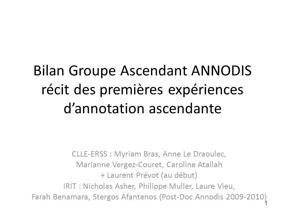 Bilan Groupe Ascendant ANNODIS récit des premières expériences d'annotation ascendante CLLE-ERSS : Myriam Bras, Anne Le Draoulec, Marianne Vergez-Cour