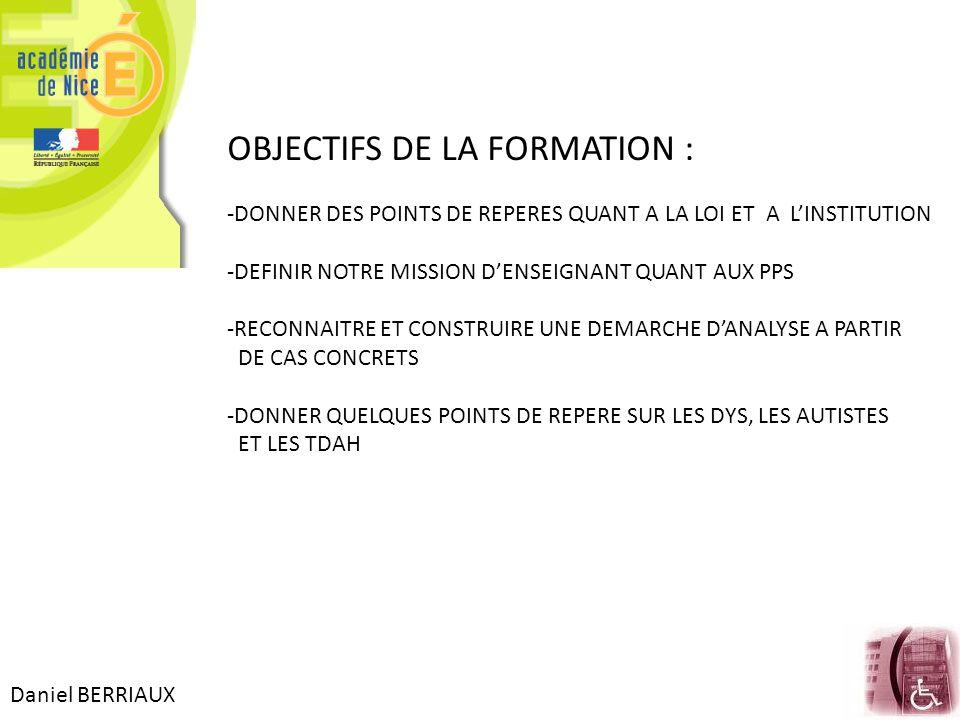 Daniel BERRIAUX OBJECTIFS DE LA FORMATION : -DONNER DES POINTS DE REPERES QUANT A LA LOI ET A L'INSTITUTION -DEFINIR NOTRE MISSION D'ENSEIGNANT QUANT