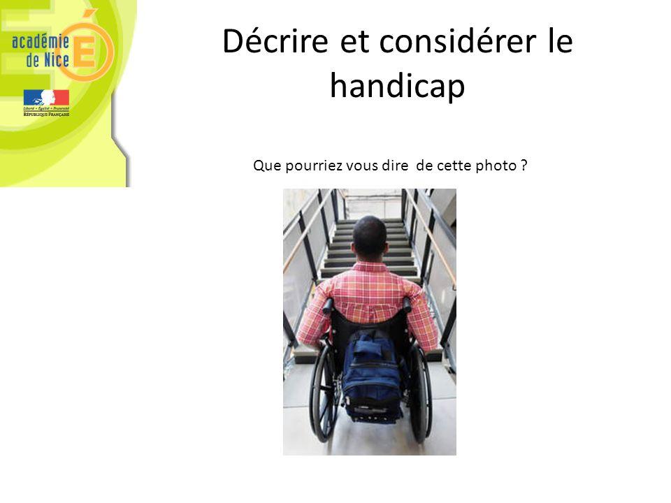 Décrire et considérer le handicap Que pourriez vous dire de cette photo ?