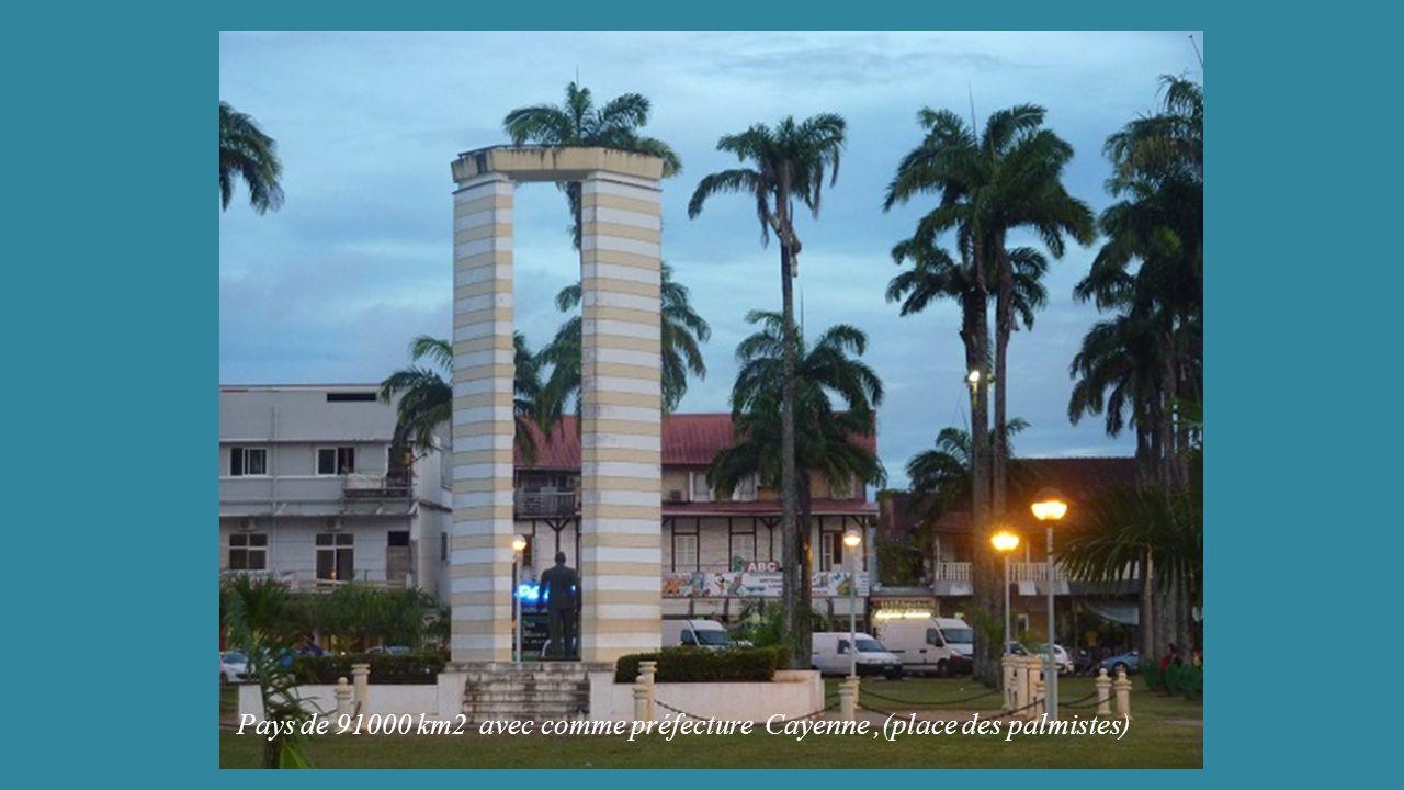 Pays de 91000 km2 avec comme préfecture Cayenne,(place des palmistes)