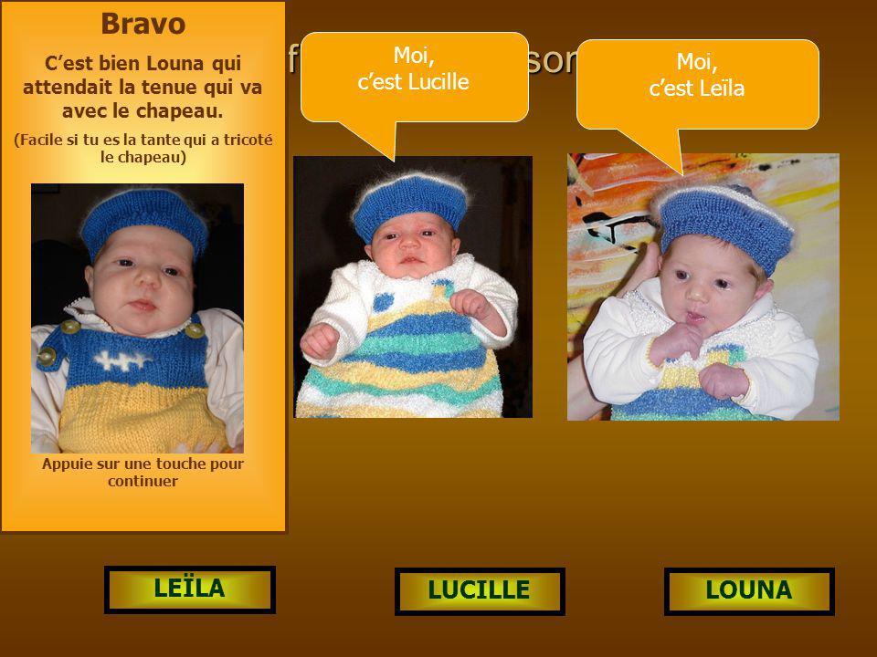 Laquelle a la tenue de cerises ? LUCILLE LEÏLA LOUNA Bravo !!! C'est moi, Lucille!! Appuie sur une touche pour continuer